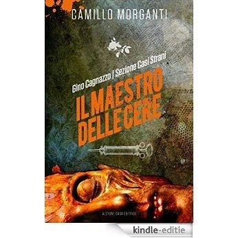 GINO CAGNAZZO - Sezione Casi Strani - Il Maestro delle Cere [Kindle-editie]