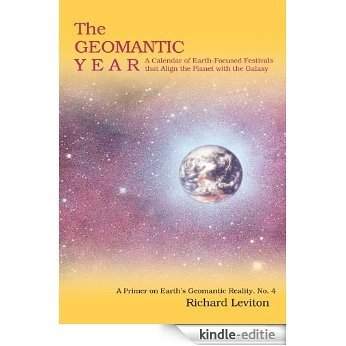 The Geomantic Year : A Calendar of Earth-Focused Festivals that Align the Planet with the Galaxy (English Edition) [Kindle-editie]