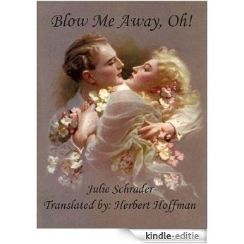 Blow Me Away, Oh! The Delicately Personal Diary of a Fraulein (English Edition) [Kindle-editie]