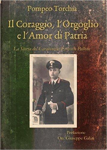 Il coraggio, l'orgoglio e l'amor di patria. La storia del carabiniere Erminio Pallone