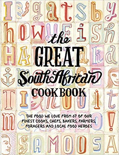 The Great South African Cookbook: The Food We Love from 67 of Our Finest Cooks, Chefs, Bakers, Farmers, Foragers and Local Food Heroes (Great Cookbooks)