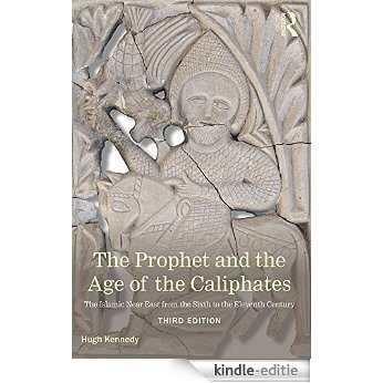 The Prophet and the Age of the Caliphates: The Islamic Near East from the Sixth to the Eleventh Century (A History of the Near East) [Kindle-editie]