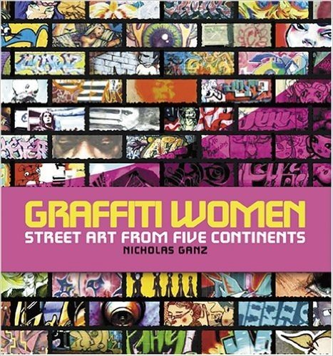 [(Graffiti Women: Street Art from Five Continents )] [Author: Nicholas Ganz] [Nov-2006]