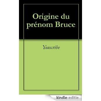 Origine du prénom Bruce (Oeuvres courtes) [Kindle-editie]