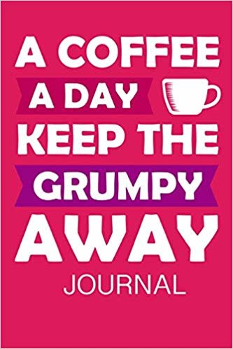 """A Coffee A Day Keep The Grumpy Away Journal: 6"""" x 9"""" 