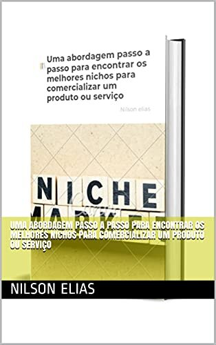 Uma abordagem passo a passo para encontrar os melhores nichos para comercializar um produto ou serviço