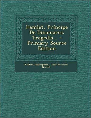 Hamlet, Principe de Dinamarca: Tragedia... - Primary Source Edition