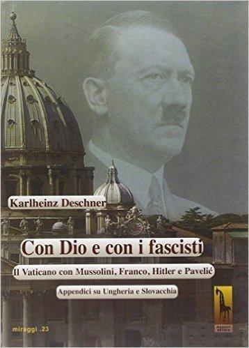 Con Dio e con i fascisti. Il Vaticano con Mussolini, Franco, Hitler e Pavelic. Appendici su Ungheria e Slovacchia