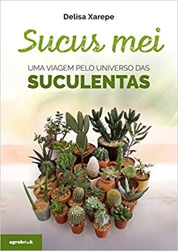 Sucus Mei – Uma Viagem Pelo Universo Das Suculentas