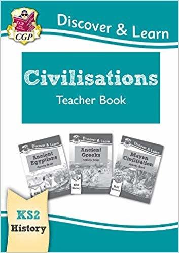 New KS2 Discover & Learn: History - Civilisations Teacher Book (Egyptians, Greeks, Maya), Years 3-6