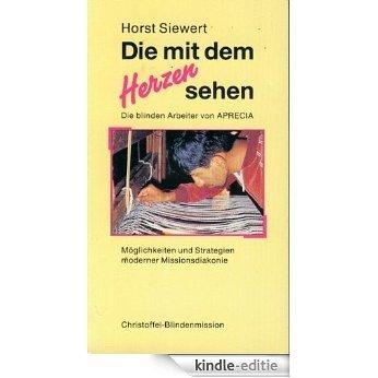 Die mit dem Herzen sehen - Möglichkeiten und Strategien moderner Missionsdiakonie (cbm International 1) (German Edition) [Kindle-editie]