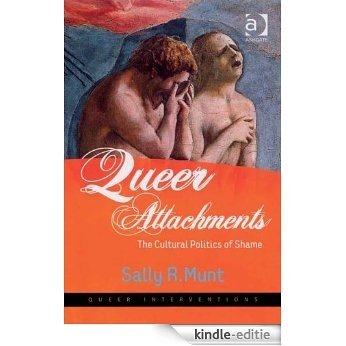 Queer Attachments: The Cultural Politics of Shame (Queer Interventions) [Kindle-editie]
