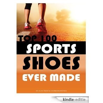Top 100 Sports Shoes Ever Made (English Edition) [Kindle-editie]