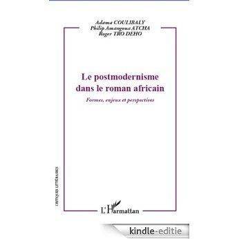 Le postmodernisme dans le roman africain: Formes, enjeux et perspectives (Critiques Littéraires) [Kindle-editie]