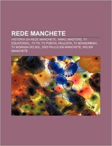 Rede Manchete: Historia Da Rede Manchete, Wmac Masters, TV Equatorial, TV Fr, TV Pontal Paulista, TV Borborema, TV Morada Do Sol