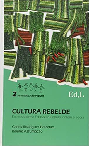 Cultura Rebelde. Escritos Sobre a Educação Popular Ontem e Agora - Volume 2. Série Educação Popular