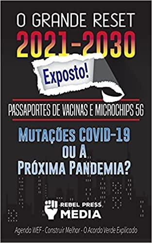 O Grande Reset 2021-2030 Exposto!: Passaportes de Vacinas e Microchips 5G, Mutações COVID-19 ou A Próxima Pandemia? Agenda WEF - Construir Melhor - O Acordo Verde Explicado