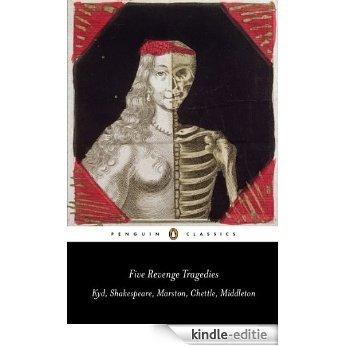Five Revenge Tragedies: The Spanish Tragedy, Hamlet, Antonio's Revenge, The Tragedy of Hoffman, The Revenger's Tragedy (Penguin Classics) [Kindle-editie]