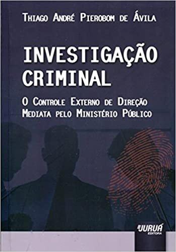 Investigação Criminal: O Controle Externo de Direção Mediata Pelo Ministério Público