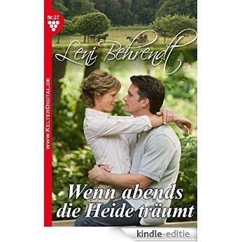 Leni Behrendt 27 - Liebesroman: Wenn abends die Heide träumt [Kindle-editie]