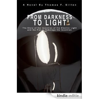 From Darkness To Light: The Plot to Sabotage the Invention of the Electric Light (English Edition) [Kindle-editie]