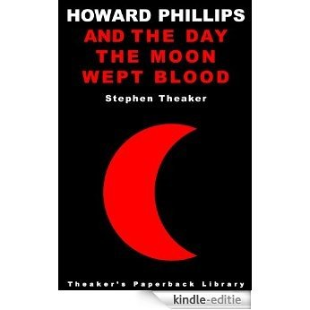 Howard Phillips and the Day the Moon Wept Blood (English Edition) [Kindle-editie]