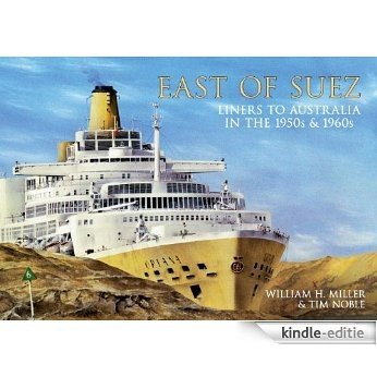 East of Suez: Liners to Australia in the 1950s and 1960s (English Edition) [Kindle-editie]