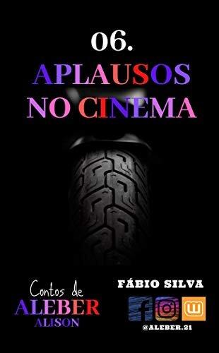 06. APLAUSOS NO CINEMA: Um conto de ALEBER (Alison narrando...)