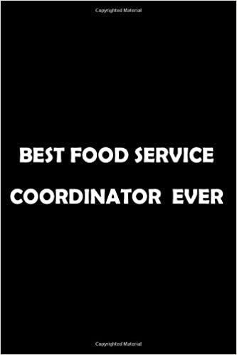 Best Food Service Coordinator  Ever: Soft Cover Lined 100 Page Writing Notebook Diary 6*9