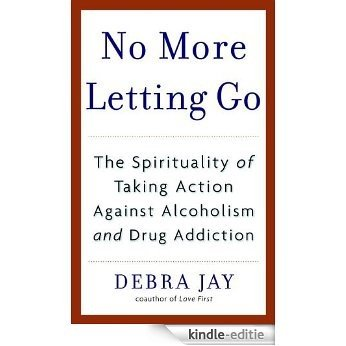 No More Letting Go: The Spirituality of Taking Action Against Alcoholism and Drug Addiction [Kindle-editie]