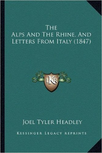 The Alps and the Rhine, and Letters from Italy (1847)