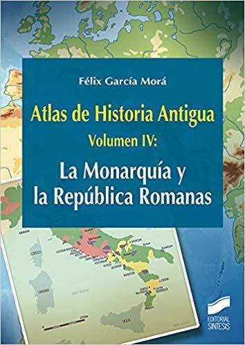 Atlas de Historia Antigua. Volumen 4: La Monarquía y la República Romanas (Ciencias Sociales y Humanidades)