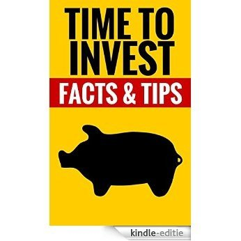 Time To Invest - Facts & Tips: Useful Tips On Investing (English Edition) [Kindle-editie]