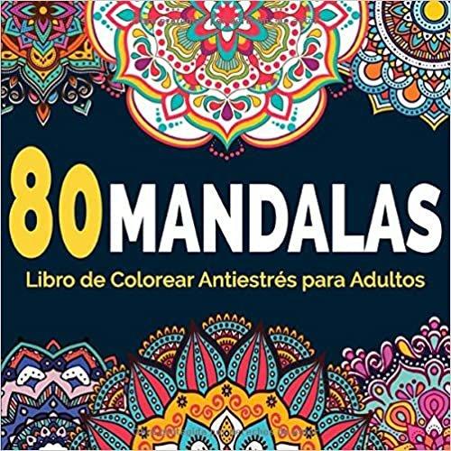 80 Mandalas - Libro de colorear antiestrés para adultos: Un inspirador Libro para colorear mandala para adultos y niños - Mandalas Para Relajación ... (Mandalas para Relajación y Meditación)