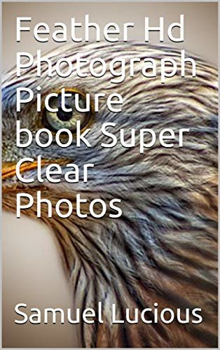 Feather Hd Photograph Picture book Super Clear Photos (English Edition)