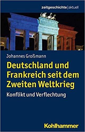 Deutschland und Frankreich seit dem Zweiten Weltkrieg: Konflikt und Verflechtung (Zeitgeschichte Aktuell)