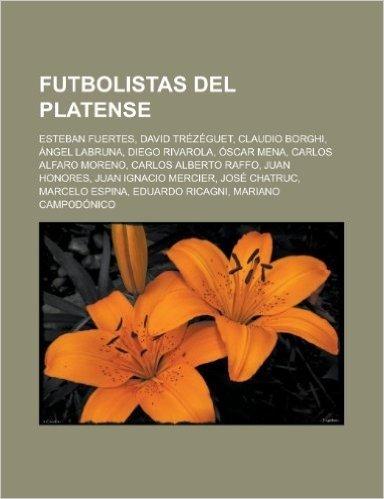 Futbolistas del Platense: Esteban Fuertes, David Trezeguet, Claudio Borghi, Angel Labruna, Diego Rivarola, Oscar Mena, Carlos Alfaro Moreno