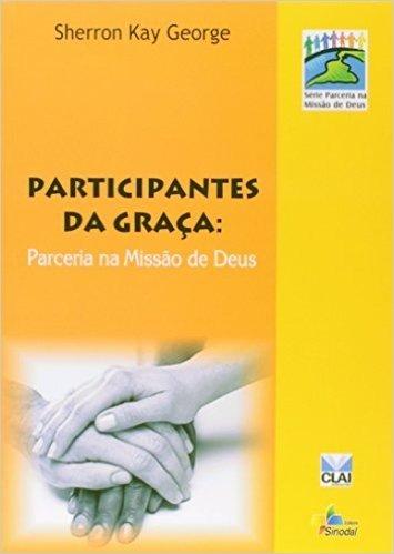 Participantes da Graça. Parceria na Missão de Deus