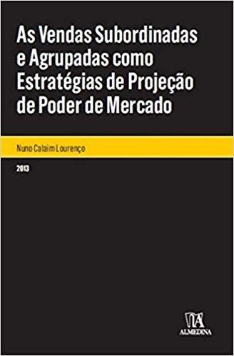 As Vendas Subordinadas e Agrupadas Como Estratégias de Projeção de Poder de Mercado