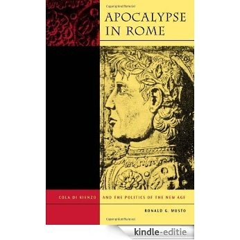 Apocalypse in Rome: Cola di Rienzo and the Politics of the New Age [Kindle-editie]