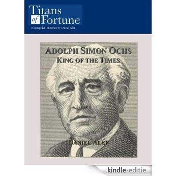 Adolph Simon Ochs: King of the Times (English Edition) [Kindle-editie]
