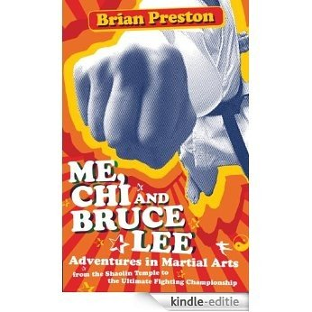 Me, Chi, and Bruce Lee: Adventures in Martial Arts from the Shaolin Temple to the Ultimate Fighting Championship [Kindle-editie]