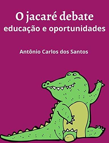 O jacaré debate educação e oportunidades (Coleção Mundo Contemporâneo Livro 6)