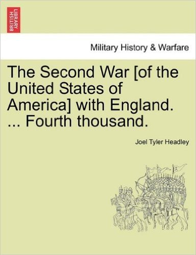 The Second War [Of the United States of America] with England. ... Fourth Thousand.