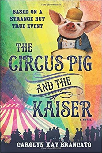 The Circus Pig and the Kaiser: A Novel: Based on a Strange But True Event