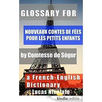 Glossary for Nouveaux contes de fées pour les petits enfants by Comtesse de Ségur: a French-English Dictionary (English Edition) [Kindle-editie]