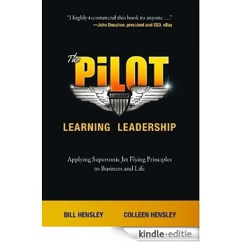 The Pilot -- Learning Leadership: Applying Supersonic Jet Flying Principles to Business and Life (English Edition) [Kindle-editie]