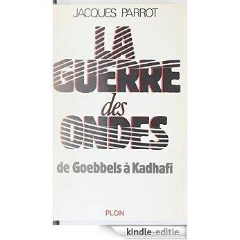 La Guerre des ondes: De Goebbels à Kadhafi (Plon) [Kindle-editie]