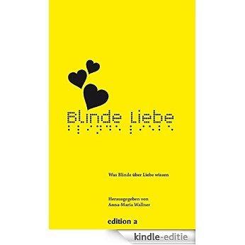Blinde Liebe: Was Blinde über Liebe wissen [Kindle-editie]
