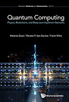 Quantum Computing:Physics, Blockchains, and Deep Learning Smart Networks (Between Science and Economics Book 2) (English Edition)